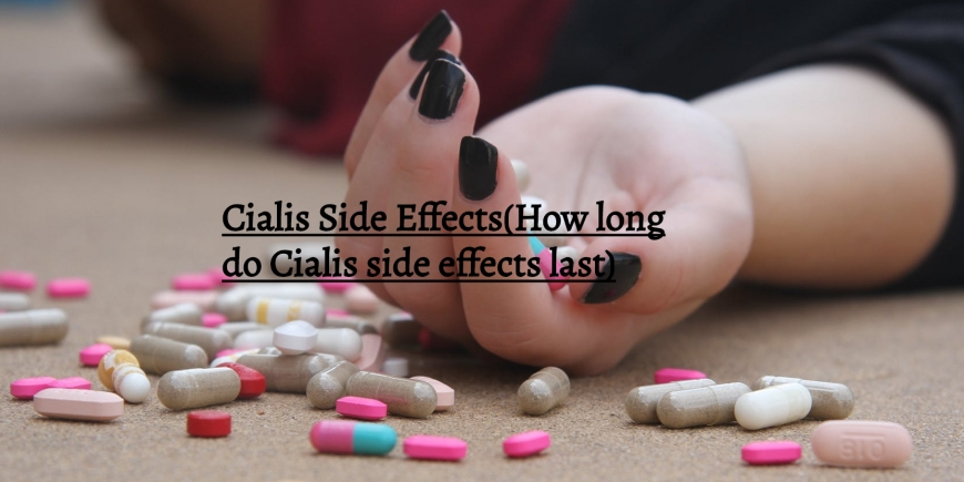 Cialis Side Effects (How long do Cialis side effects last)