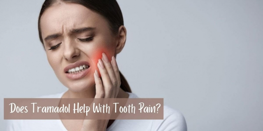 Does Tramadol Help With Tooth Pain?