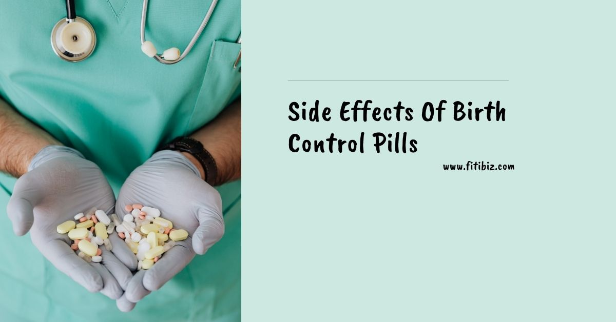 Side Effects Of Birth Control Pills: The Common And The Long Term Side Effects