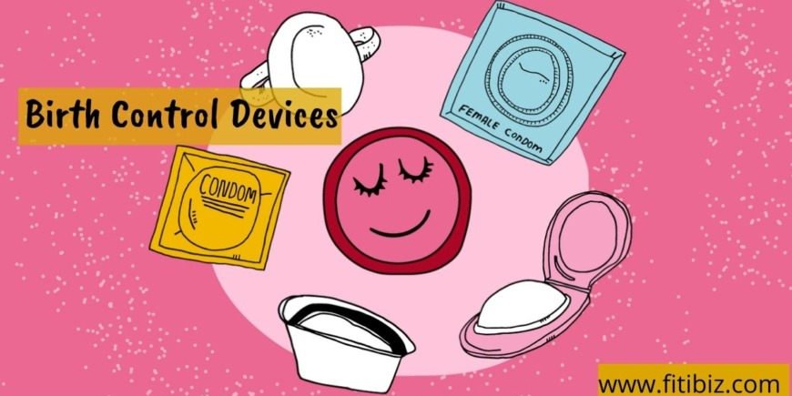 Birth Control Devices: Its Type, Side Effects, And Uses